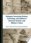Dialogues Concerning Science  Technology  and Intellect in American Society s and Military s Future