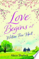Love Begins at Willow Tree Hall
