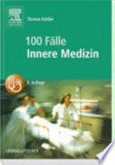 100 Fälle Innere Medizin  : Bed-side-learning. Fallgeschichten zur Vorbereitung auf mündliche Prüfungen mit praxisnahen Fragen und ausführlichen Kommentaren