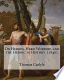 On Heroes, Hero Worship, and the Heroic in History (1840). By: Thomas Carlyle