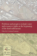 Problems and progress in land, water and resources rights at the beginning of the third millennium