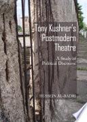 Tony Kushner s Postmodern Theatre