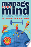 """Manage Your Mind: The Mental Fitness Guide"" by Gillian Butler, R. A. Hope"