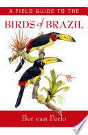 """A Field Guide to the Birds of Brazil"" by Ber van Perlo"