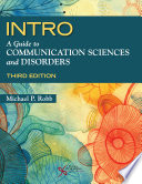"""INTRO: A Guide to Communication Sciences and Disorders, Third Edition"" by Michael P. Robb"