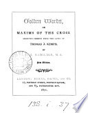 Golden words  or  Maxims of the Cross  selected chiefly from the Lat  of Thomas    Kempis by F H  Hamilton