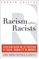Racism without racists: color-blind racism and the persistence of racial inequality in America, Eduardo Bonilla-Silva (Author)