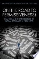 On the Road to Permissiveness?  : Change and Convergence of Moral Regulation in Europe