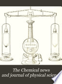 The Chemical News and Journal of Physical Science  , Volumes 97-98