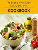 The Easy 5 ingredient Ketogenic Diet Cookbook Book
