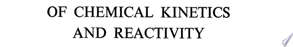 Some problems of chemical kinetcs and reactivity