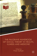 The Palgrave Handbook of Social Theory in Health  Illness and Medicine