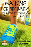 Walking for Beginners   Your Step by Step Guide for Hitting the Road