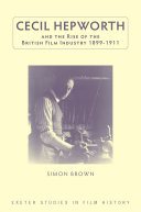 Cecil Hepworth and the Rise of the British Film Industry 1899 1911