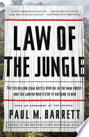 Law of the Jungle  : The $19 Billion Legal Battle Over Oil in the Rain Forestand the Lawyer Who'd Stop at Nothing to Win