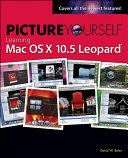 Picture Yourself Learning Mac OS X 10 5 Leopard