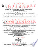 A New Dictionary English And Dutch Whereunto Is Added A Small Treatise Concerning The Dutch Pronunciation Nieuw Woordenboek Der Engelsche En Nederduytsche Taale Etc Beknopt Vertoog Der Engelsche Spraak Konst A Brief Dutch Grammar