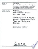 Critical Infrastructure Protection Multiple Efforts To Secure Control Systems Are Under Way But Challenges Remain Book PDF