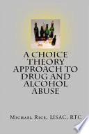 A Choice Theory Approach To Drug And Alcohol Abuse