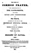 The Book of Common Prayer  and Administration of the Sacraments  and Other Rites and Ceremonies of the Church  According to the Use of the Protestant Episcopal Church in the United States of America  Together with the Psalter  Or the Psalms of David