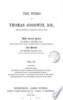 The Works of Thomas Goodwin: Containing Christ set forth. The heart of Christ in heaven towards sinners on earth etc