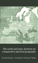 The Earth and Man  Lectures on Comparative Physical Geography