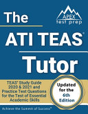 The ATI TEAS Tutor  TEAS Study Guide 2020   2021 and Practice Test Questions for the Test of Essential Academic Skills  Updated for the 6t