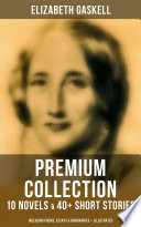 ELIZABETH GASKELL Premium Collection  10 Novels   40  Short Stories  Including Poems  Essays   Biographies  Illustrated