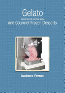 Gelato and Gourmet Frozen Desserts   A Professional Learning Guide