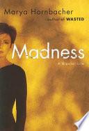 """Madness: A Bipolar Life"" by Marya Hornbacher"