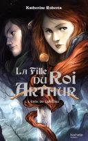 Pdf La Fille du roi Arthur - Tome 1 - L'Épée de Lumière Telecharger