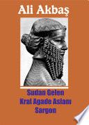 Sudan Gelen Kral Agade Aslanı Sargon