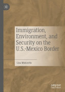 Immigration  Environment  and Security on the U S  Mexico Border