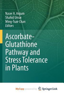 Ascorbate Glutathione Pathway and Stress Tolerance in Plants