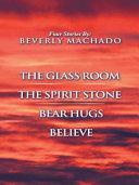 1- THE GLASS ROOM 2- THE SPIRIT STONE -3-BEAR HUGS-4- BELIEVE