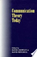 Communication Theory Today