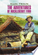 The Adventures of Huckleberry Finn / Приключения Гекльберри Финна. Книга для чтения на английском языке