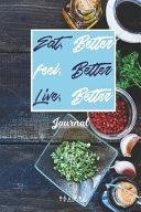 Eat Better  Feel Better  Live Better Journal Book