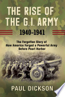 The Rise of the G I  Army  1940 1941 Book PDF