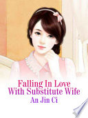 Falling In Love With Substitute Wife Book