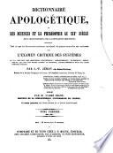 Dictionnaire d'Apologetique, ou les Sciences et la Philosophie au XIX. Siecle dans leurs Rapports avec la Revelation Chretienne ... Avec l'Examen Critique des Systemes (etc.)