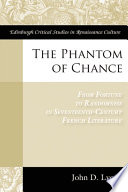 Phantom of Chance  From Fortune to Randomness in Seventeenth Century French Literature