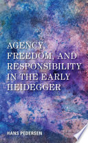 Agency, Freedom, and Responsibility in the Early Heidegger