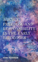 Agency  Freedom  and Responsibility in the Early Heidegger
