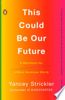"""""""This Could Be Our Future: A Manifesto for a More Generous World"""" by Yancey Strickler"""