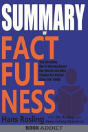 Summary of Factfulness  Ten Reasons We re Wrong about the World  And Why Things Are Better Than You Think by Hans Rosling