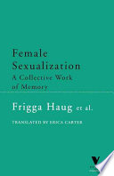 """Female Sexualization: A Collective Work of Memory"" by Frigga Haug, Erica Carter"