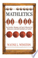 """Mathletics: How Gamblers, Managers, and Sports Enthusiasts Use Mathematics in Baseball, Basketball, and Football"" by Wayne L. Winston"