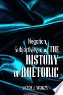 Negation  Subjectivity  and The History of Rhetoric