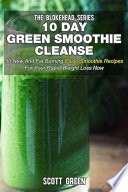 10 Day Green Smoothie Cleanse 50 New And Fat Burning Paleo Smoothie Recipes For Your Rapid Weight Loss Now
